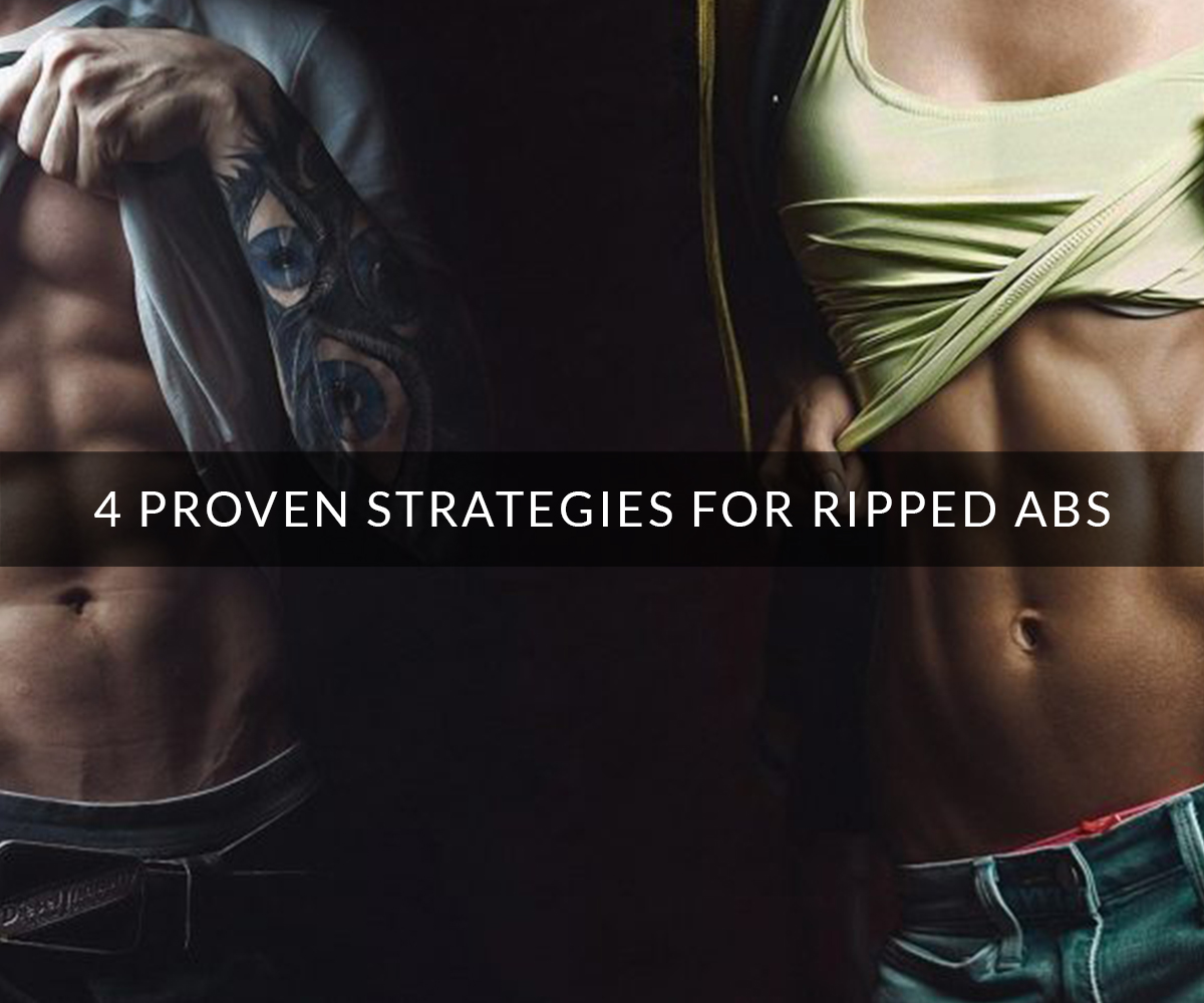 4 Proven Strategies for Ripped Six Pack Abs